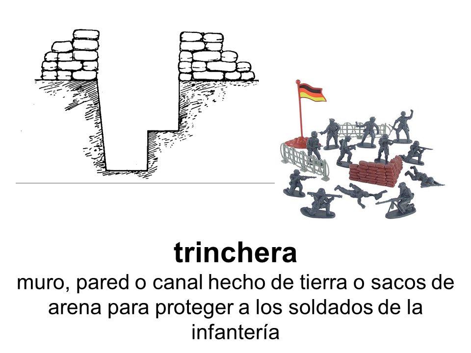 trinchera muro, pared o canal hecho de tierra o sacos de arena para proteger a los soldados de la infantería