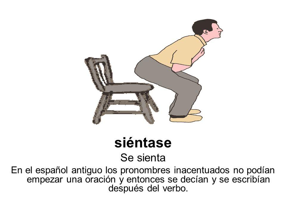 siéntase Se sienta.