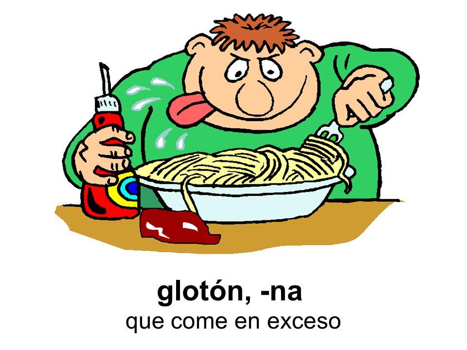 glotón, -na que come en exceso