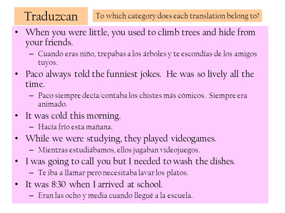 Traduzcan To which category does each translation belong to When you were little, you used to climb trees and hide from your friends.