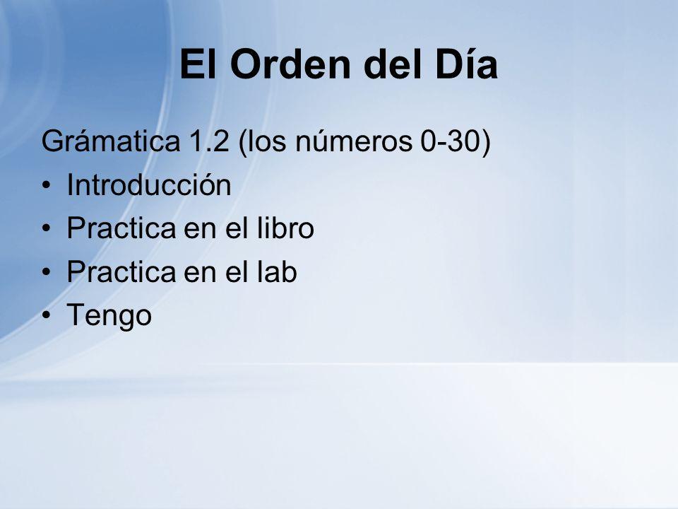 El Orden del Día Grámatica 1.2 (los números 0-30) Introducción