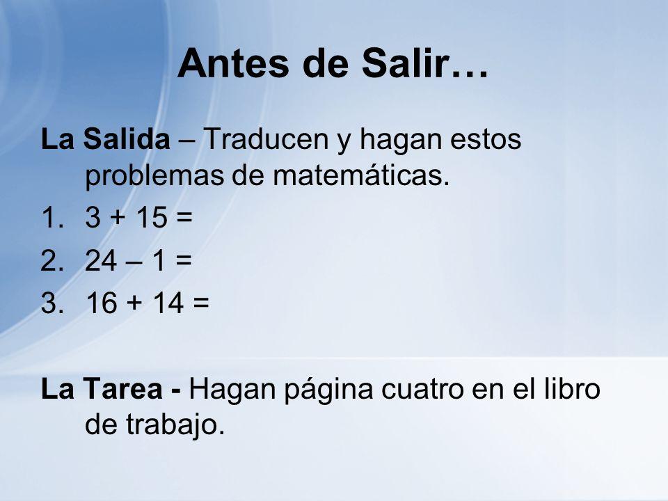 Antes de Salir… La Salida – Traducen y hagan estos problemas de matemáticas. 3 + 15 = 24 – 1 = 16 + 14 =