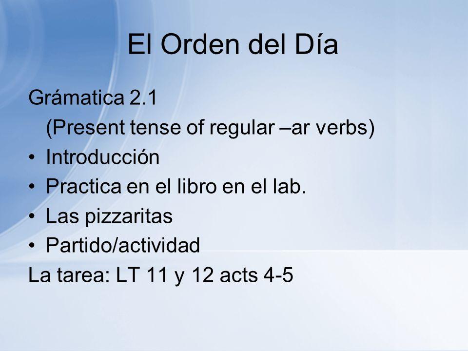 El Orden del Día Grámatica 2.1 (Present tense of regular –ar verbs)