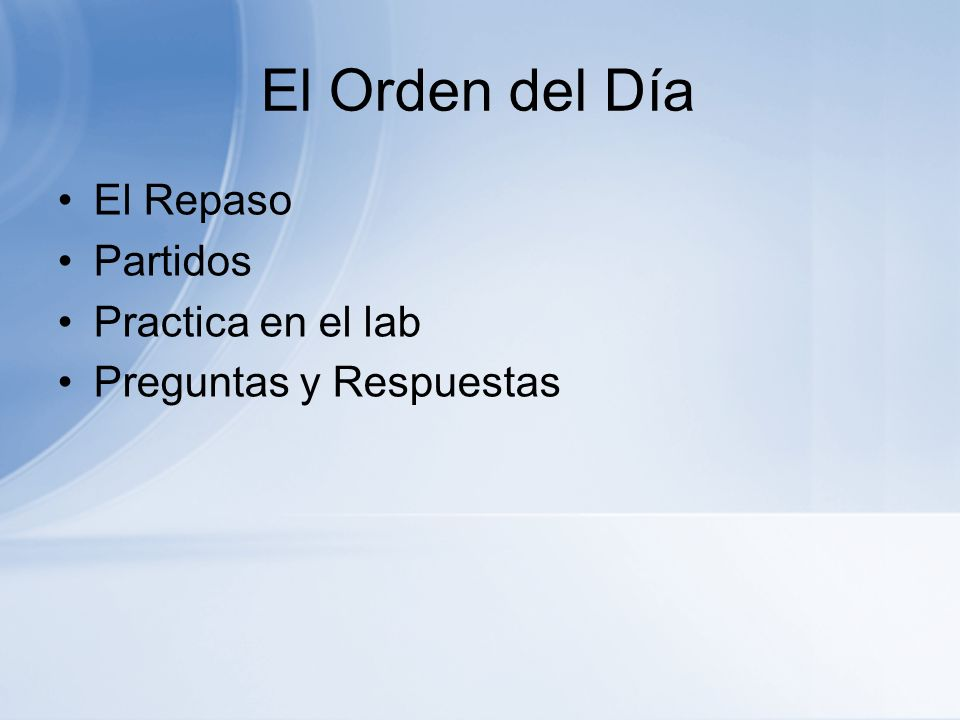 El Orden del Día El Repaso Partidos Practica en el lab