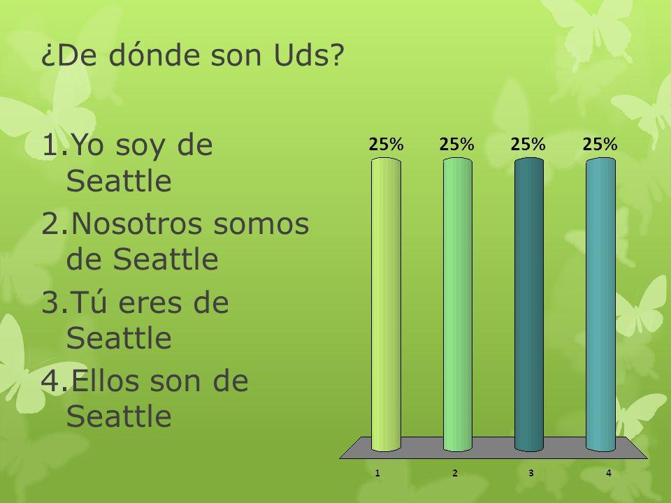 ¿De dónde son Uds. Yo soy de Seattle. Nosotros somos de Seattle.