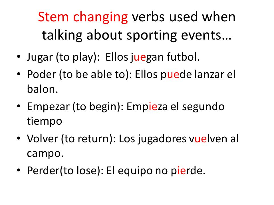 Stem changing verbs used when talking about sporting events…