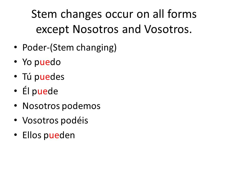 Stem changes occur on all forms except Nosotros and Vosotros.