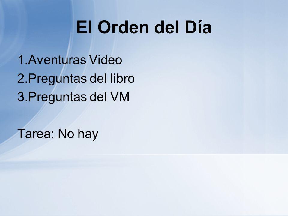 El Orden del Día 1.Aventuras Video 2.Preguntas del libro