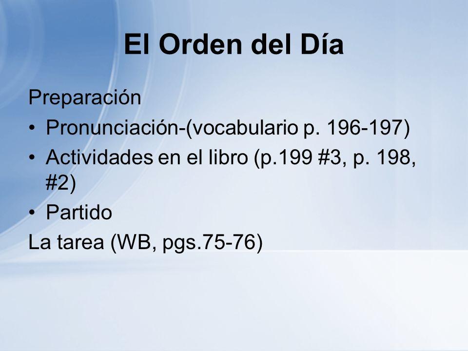 El Orden del Día Preparación Pronunciación-(vocabulario p. 196-197)