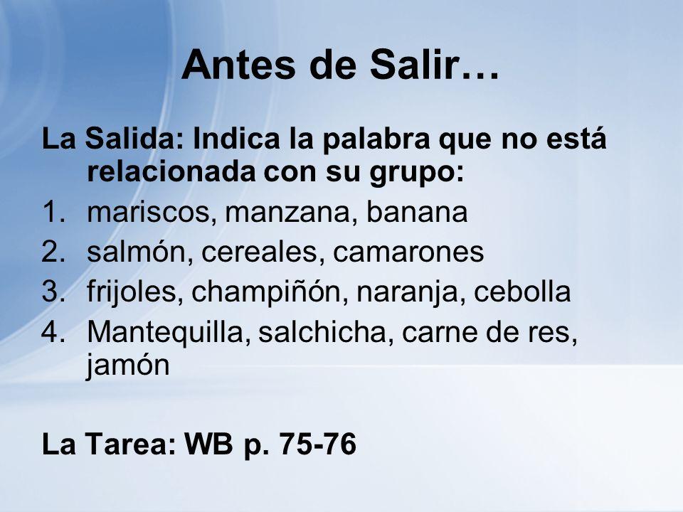 Antes de Salir…La Salida: Indica la palabra que no está relacionada con su grupo: mariscos, manzana, banana.