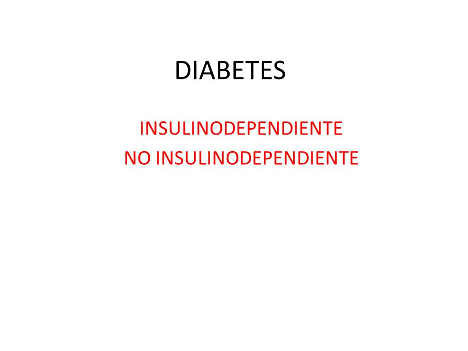 INSULINODEPENDIENTE NO INSULINODEPENDIENTE