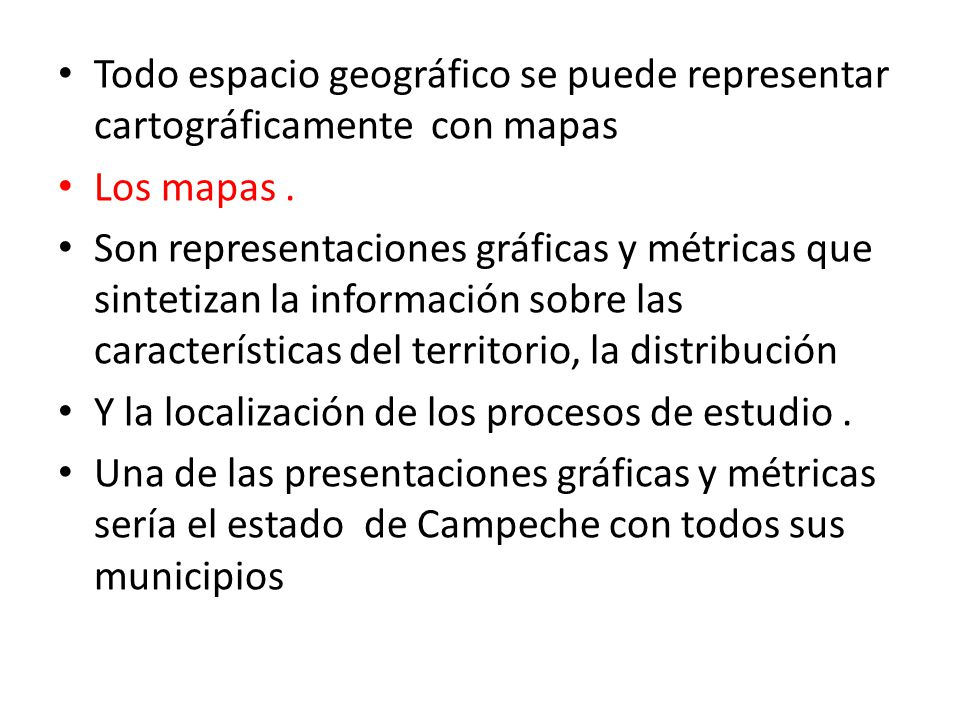 Todo espacio geográfico se puede representar cartográficamente con mapas