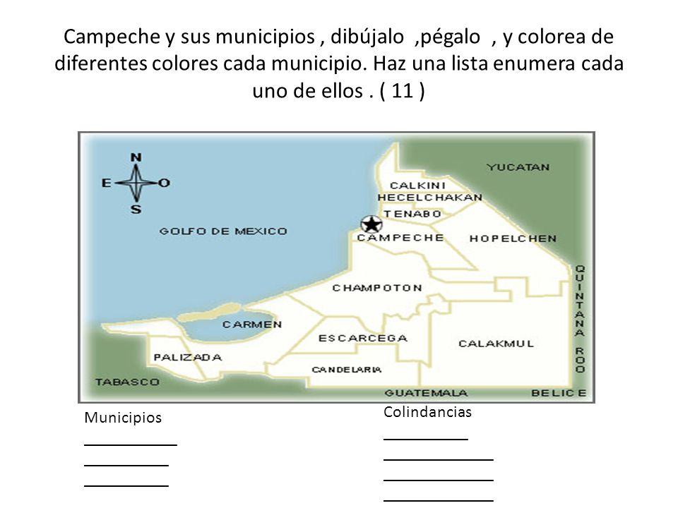 Campeche y sus municipios , dibújalo ,pégalo , y colorea de diferentes colores cada municipio. Haz una lista enumera cada uno de ellos . ( 11 )