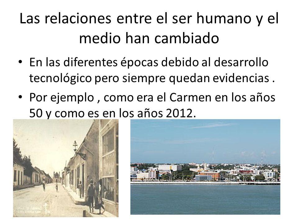 Las relaciones entre el ser humano y el medio han cambiado