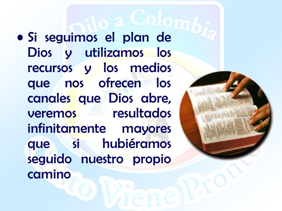 Si seguimos el plan de Dios y utilizamos los recursos y los medios que nos ofrecen los canales que Dios abre, veremos resultados infinitamente mayores que si hubiéramos seguido nuestro propio camino