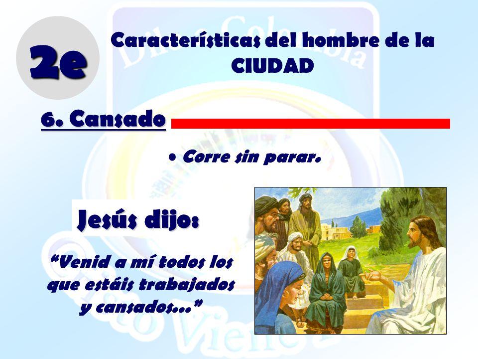 2e Jesús dijo: 6. Cansado Características del hombre de la CIUDAD