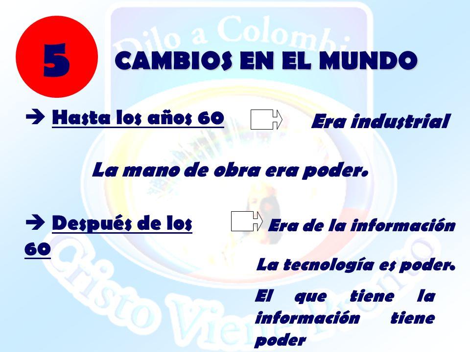 5 CAMBIOS EN EL MUNDO  Hasta los años 60 Era industrial