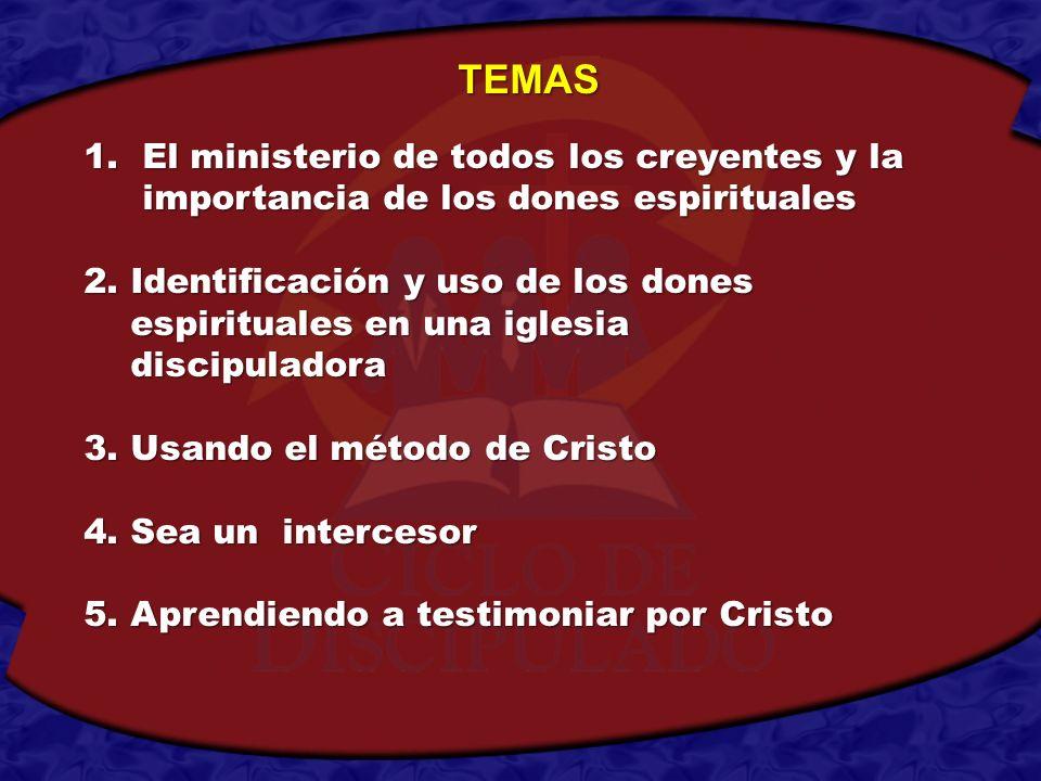 TEMAS El ministerio de todos los creyentes y la importancia de los dones espirituales. 2. Identificación y uso de los dones.