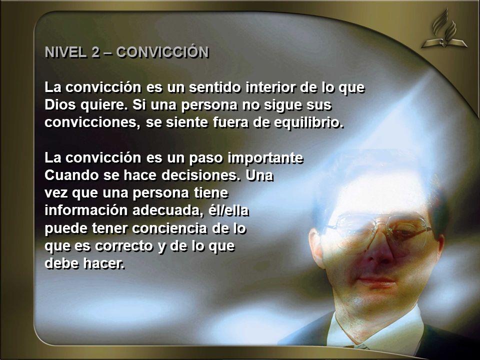 NIVEL 2 – CONVICCIÓN La convicción es un sentido interior de lo que. Dios quiere. Si una persona no sigue sus.