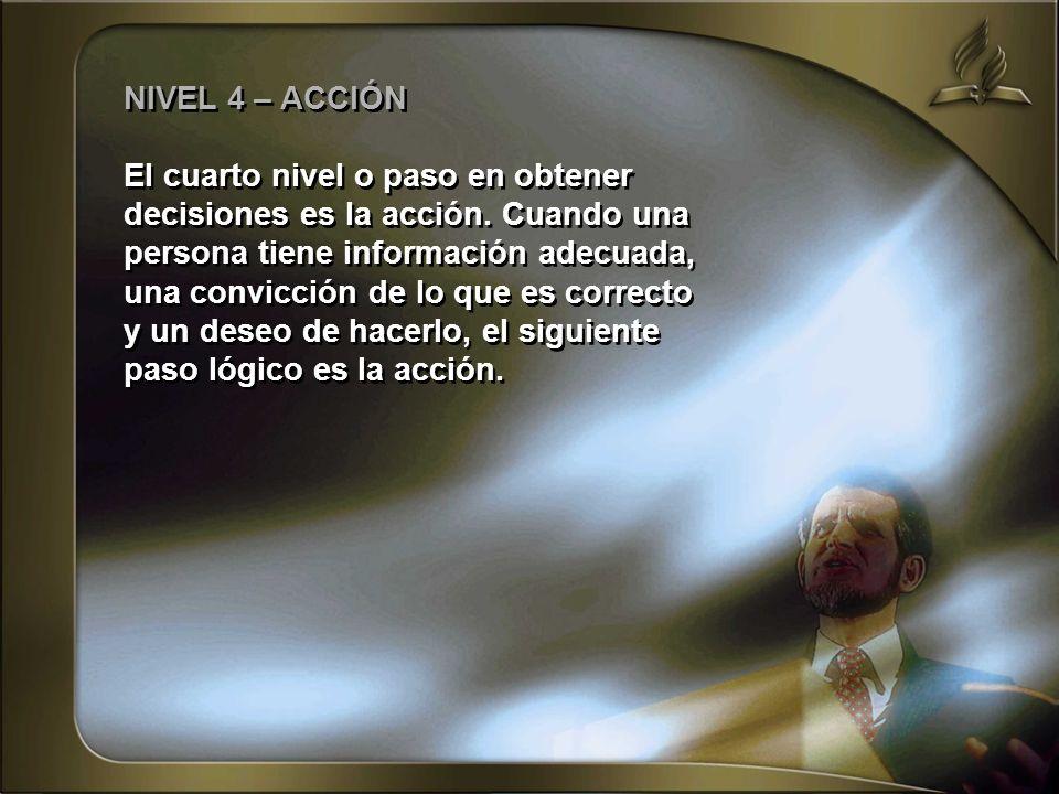 NIVEL 4 – ACCIÓNEl cuarto nivel o paso en obtener. decisiones es la acción. Cuando una. persona tiene información adecuada,