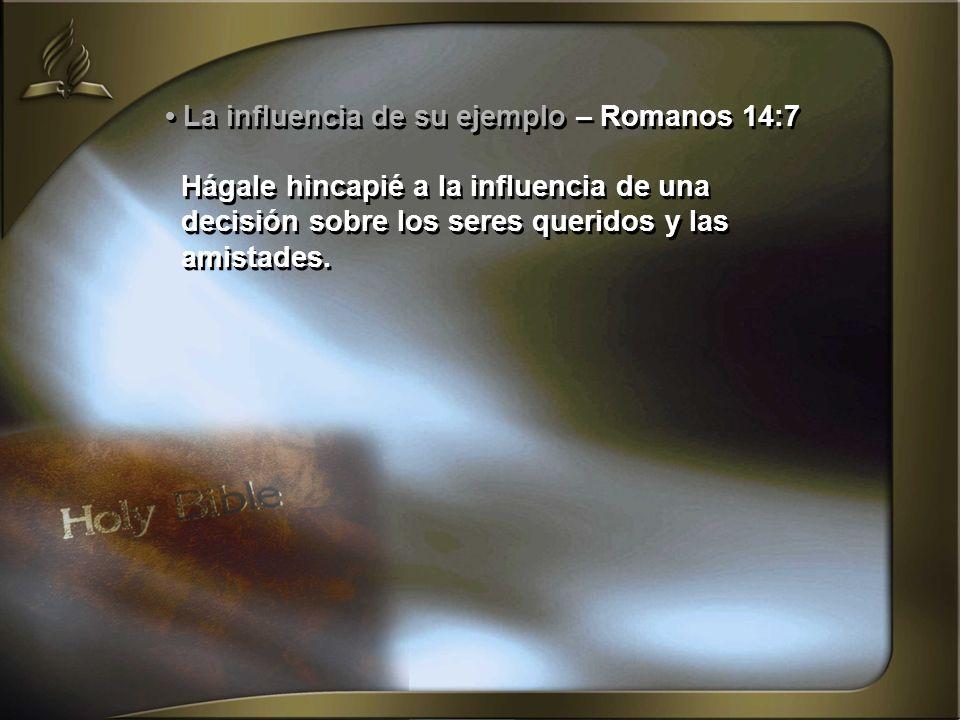 • La influencia de su ejemplo – Romanos 14:7