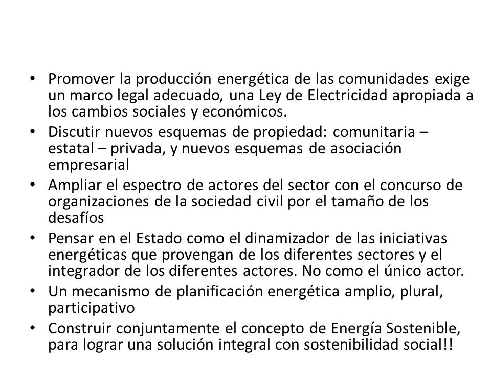 Promover la producción energética de las comunidades exige un marco legal adecuado, una Ley de Electricidad apropiada a los cambios sociales y económicos.