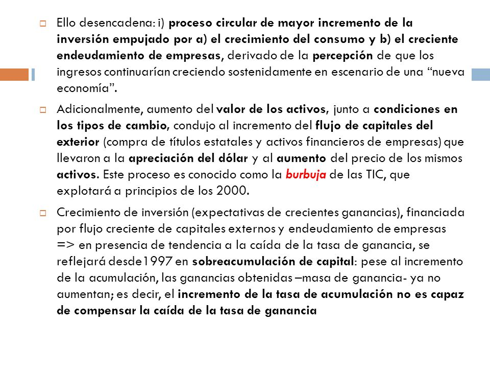 Ello desencadena: i) proceso circular de mayor incremento de la inversión empujado por a) el crecimiento del consumo y b) el creciente endeudamiento de empresas, derivado de la percepción de que los ingresos continuarían creciendo sostenidamente en escenario de una nueva economía .