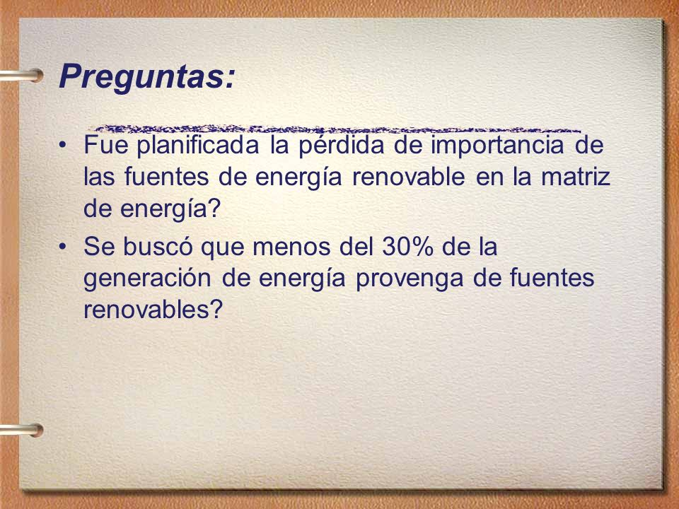 Preguntas: Fue planificada la pérdida de importancia de las fuentes de energía renovable en la matriz de energía