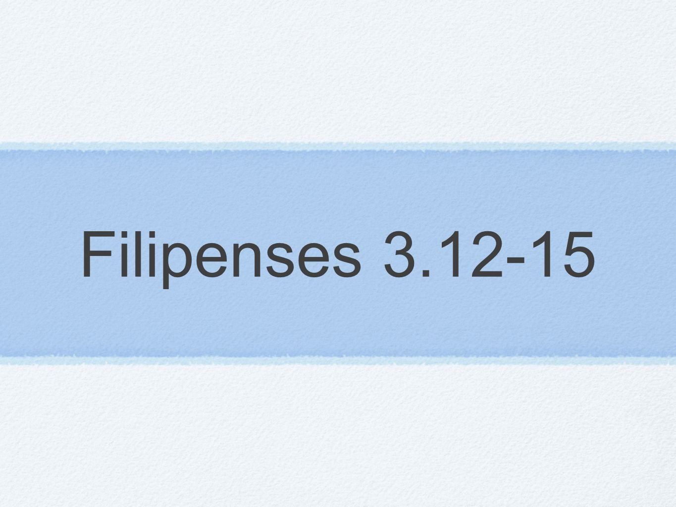 Filipenses 3.12-15