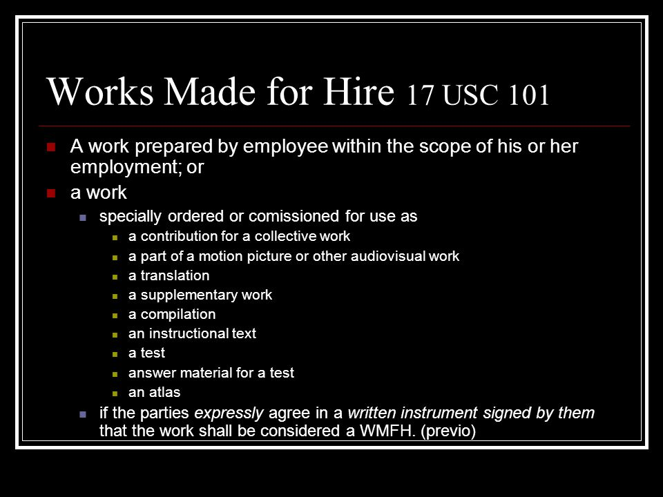 Works Made for Hire 17 USC 101 A work prepared by employee within the scope of his or her employment; or.
