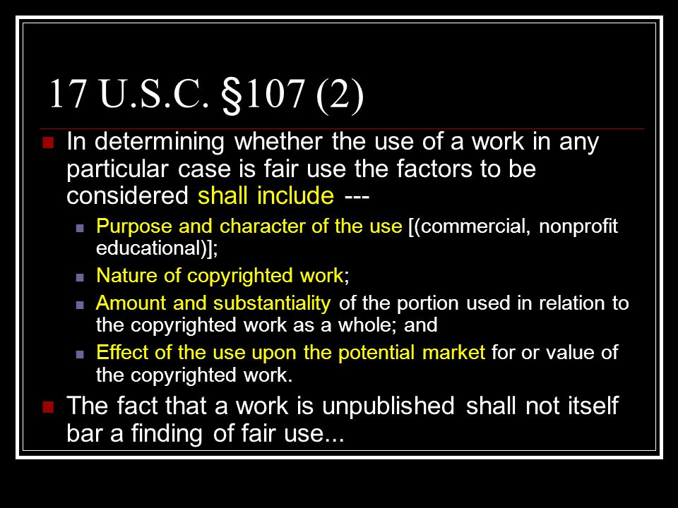 17 U.S.C. §107 (2) In determining whether the use of a work in any particular case is fair use the factors to be considered shall include ---