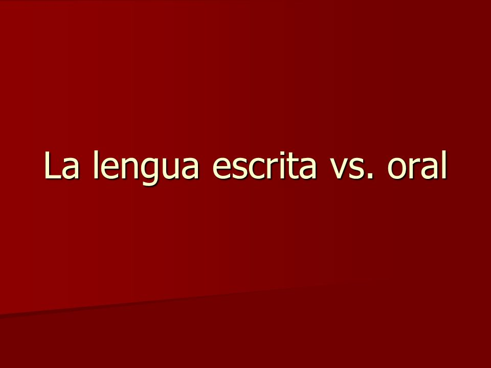 La lengua escrita vs. oral