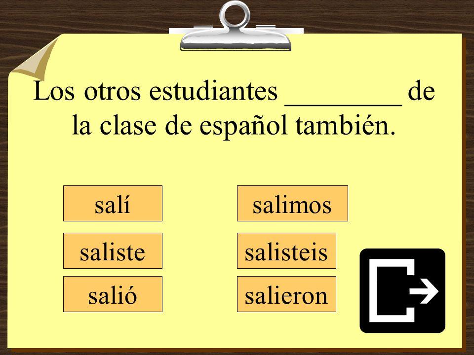 Los otros estudiantes ________ de la clase de español también.