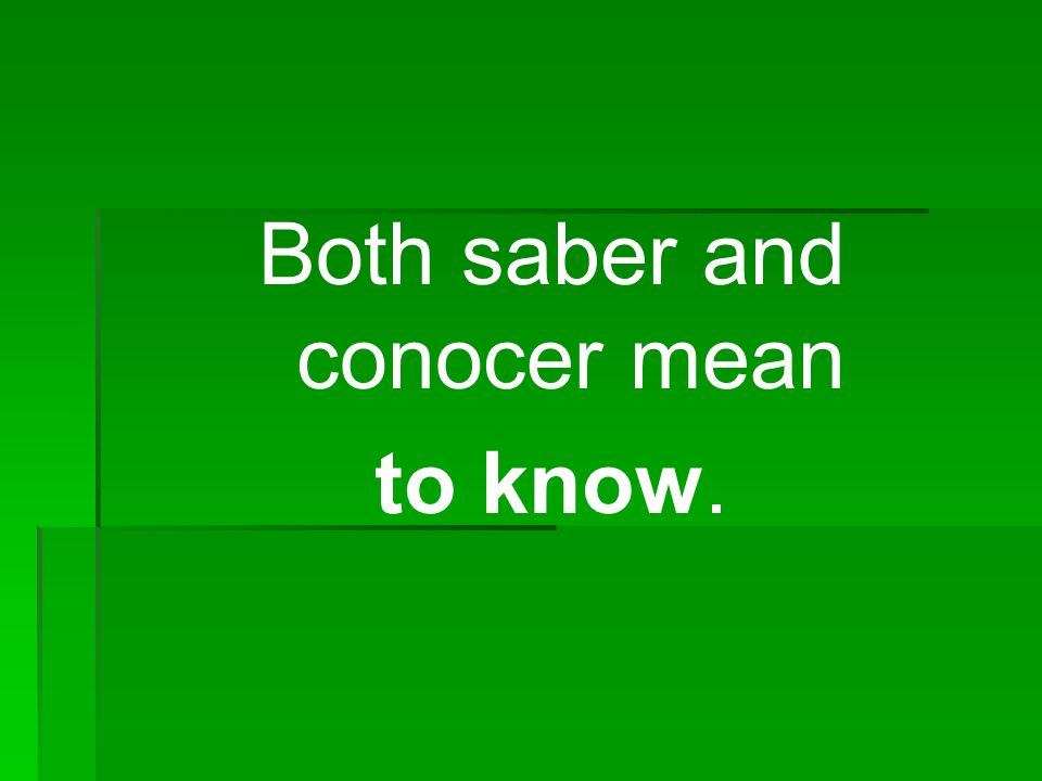 Both saber and conocer mean
