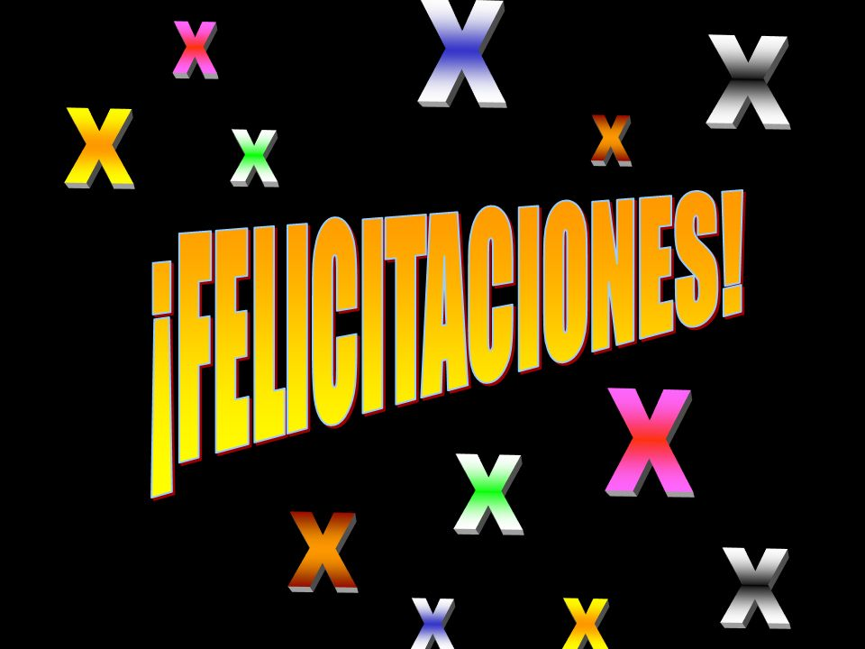 X ¡FELICITACIONES!