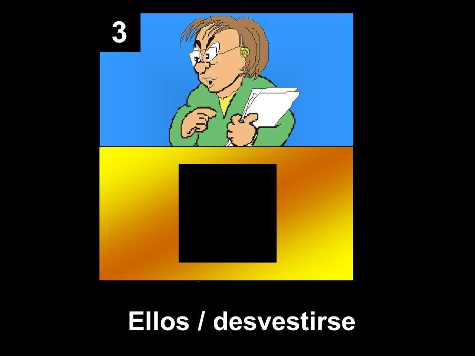 3 Ellos / desvestirse