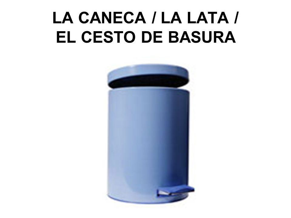 LA CANECA / LA LATA / EL CESTO DE BASURA