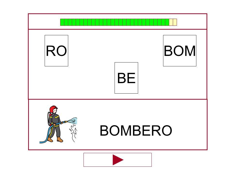 RO BOM BE BOMBERO …