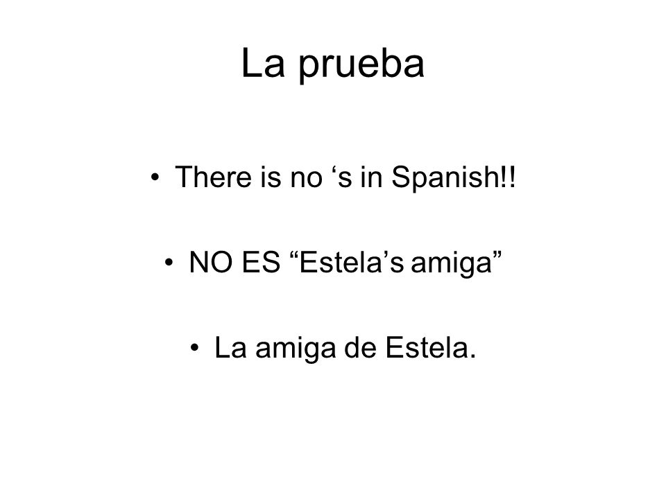 There is no 's in Spanish!!