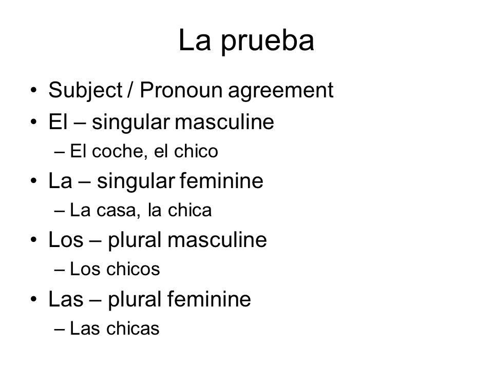 La prueba Subject / Pronoun agreement El – singular masculine