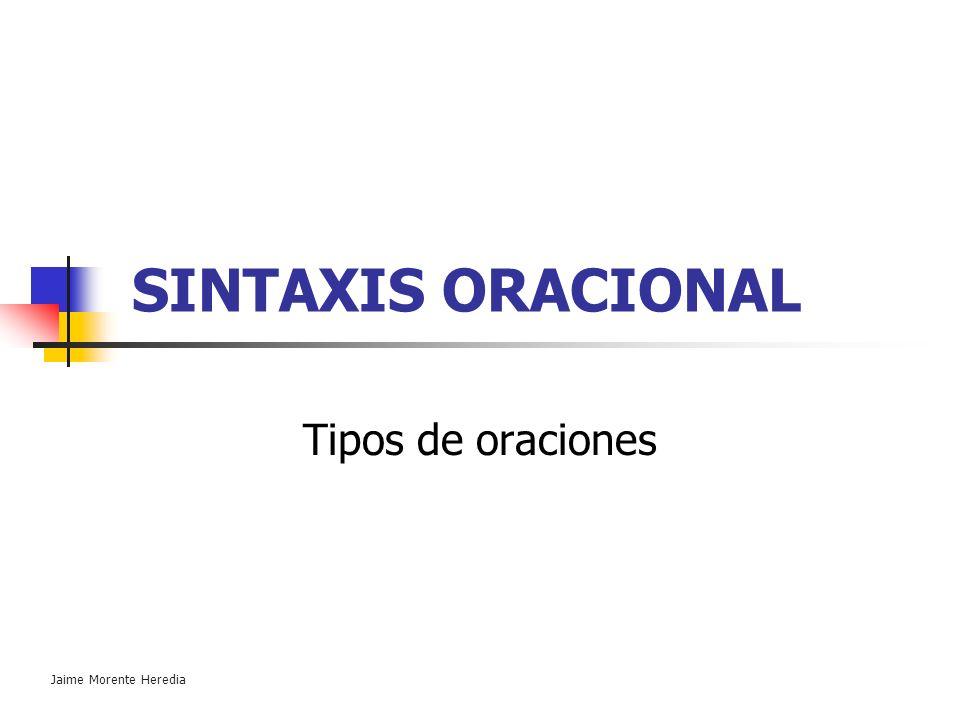 SINTAXIS ORACIONAL Tipos de oraciones Jaime Morente Heredia