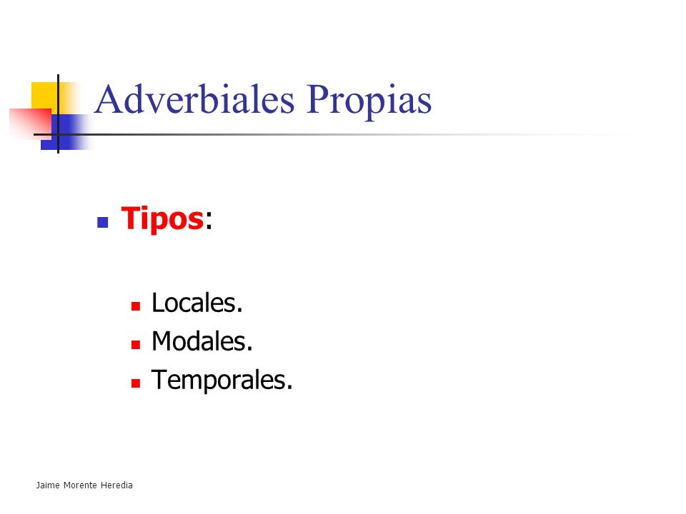 Adverbiales Propias Tipos: Locales. Modales. Temporales.