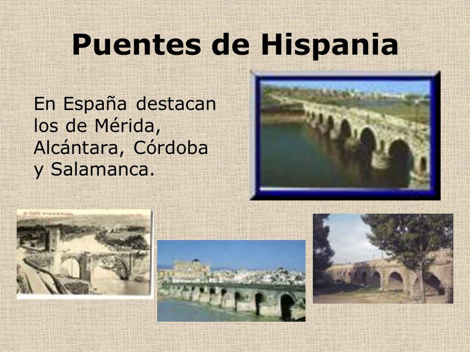 Puentes de Hispania En España destacan los de Mérida, Alcántara, Córdoba y Salamanca.
