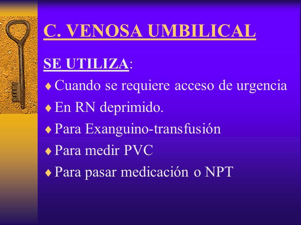 C. VENOSA UMBILICAL SE UTILIZA: Cuando se requiere acceso de urgencia