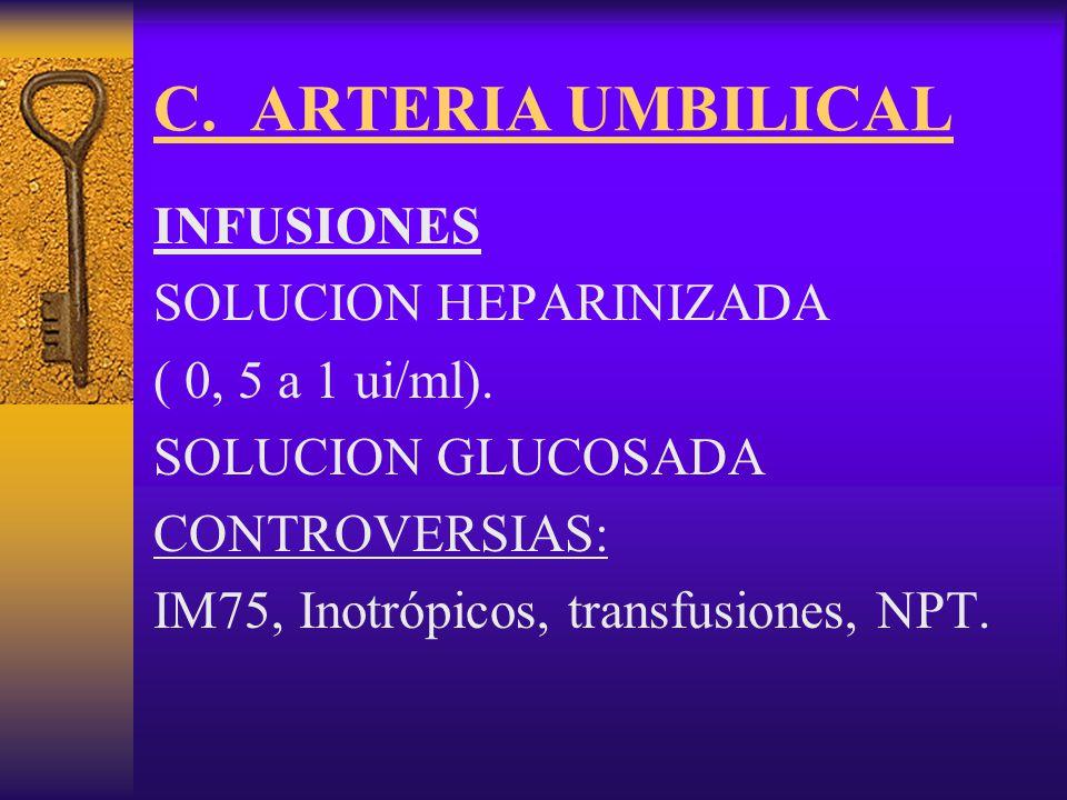 C. ARTERIA UMBILICAL INFUSIONES SOLUCION HEPARINIZADA