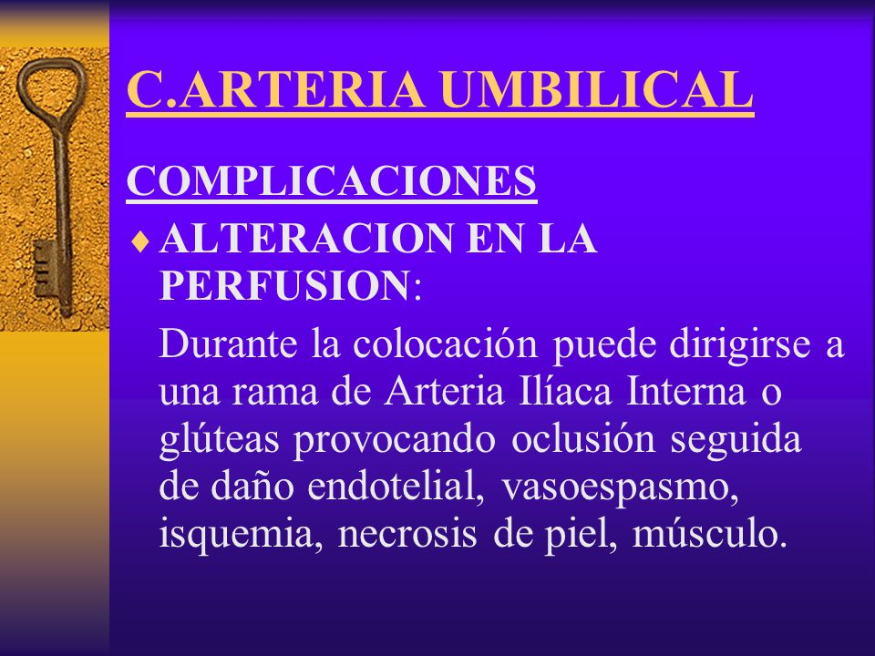 C.ARTERIA UMBILICAL COMPLICACIONES ALTERACION EN LA PERFUSION: