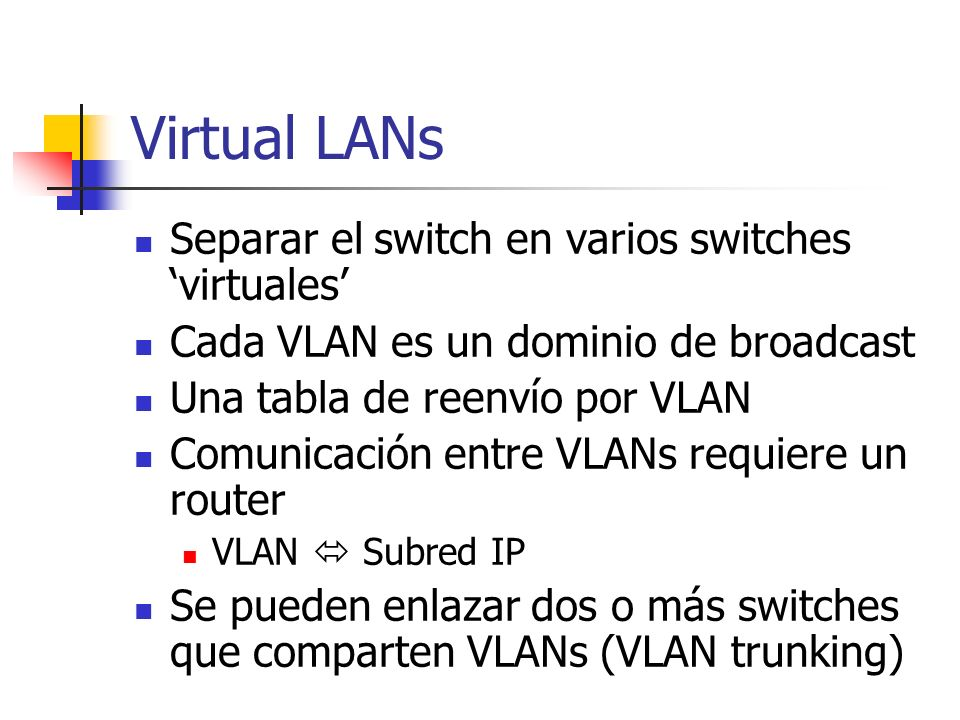 Virtual LANs Separar el switch en varios switches 'virtuales'