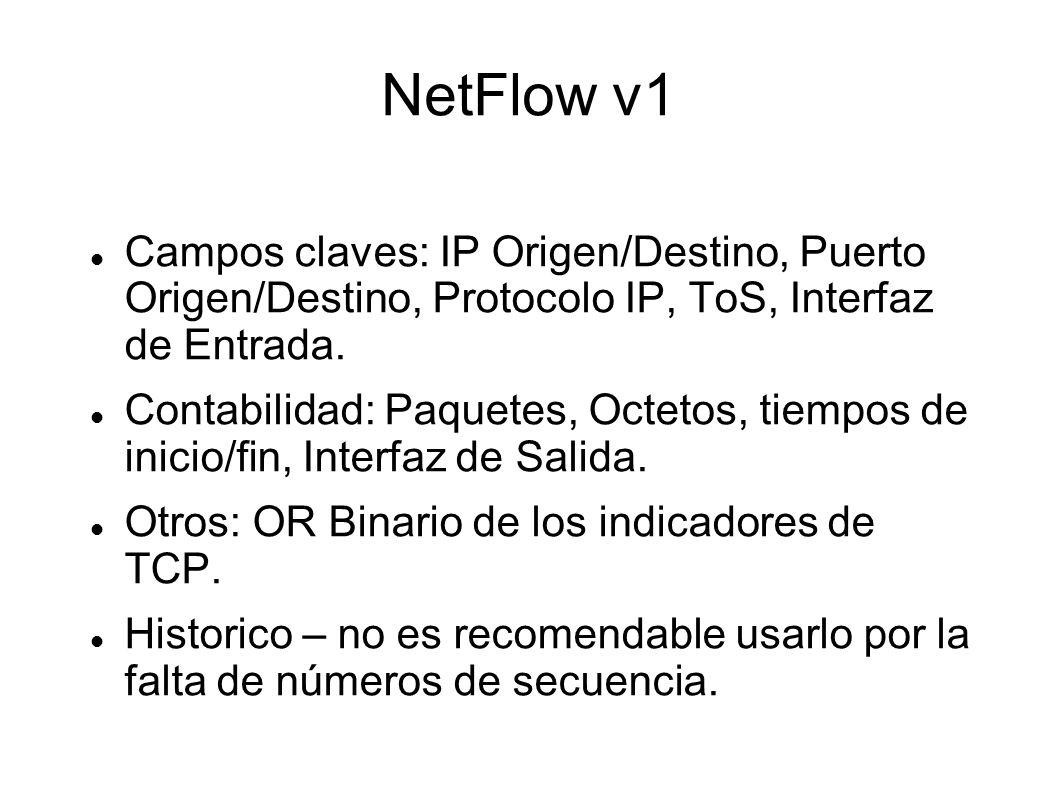NetFlow v1 Campos claves: IP Origen/Destino, Puerto Origen/Destino, Protocolo IP, ToS, Interfaz de Entrada.