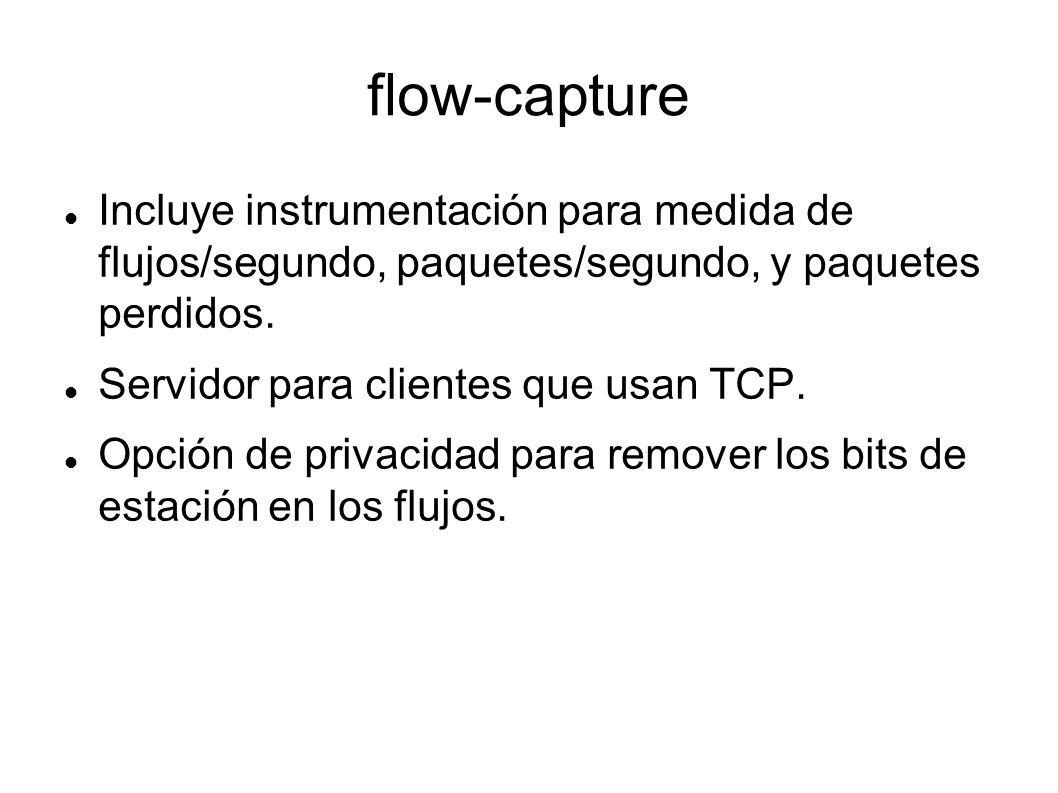flow-capture Incluye instrumentación para medida de flujos/segundo, paquetes/segundo, y paquetes perdidos.