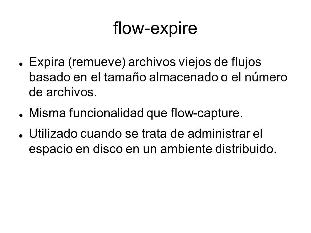 flow-expire Expira (remueve) archivos viejos de flujos basado en el tamaño almacenado o el número de archivos.
